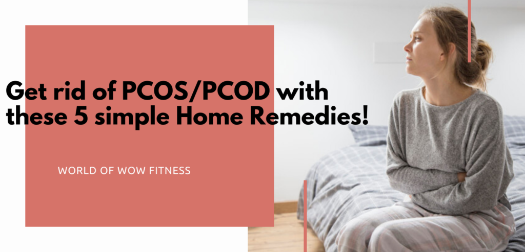 Get rid of PCOS/PCOD with these 5 simple Home Remedies!