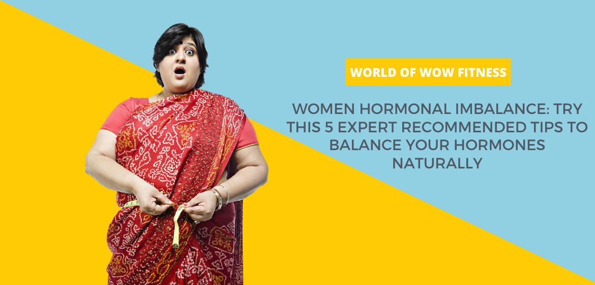 Women Hormonal Imbalance: Try this 5 Expert Recommended Tips To Balance Your Hormones Naturally