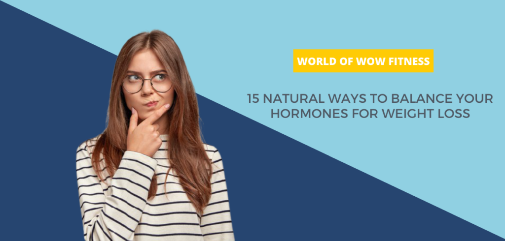 15 Natural Ways to Balance Your Hormones for Weight Loss