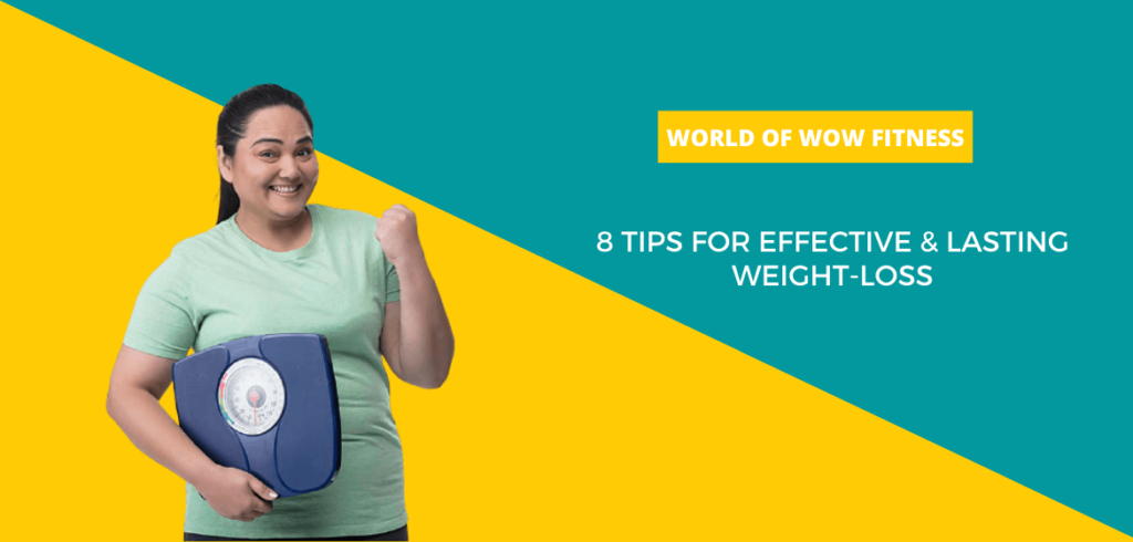 8 Tips For Effective & Lasting Weight-Loss