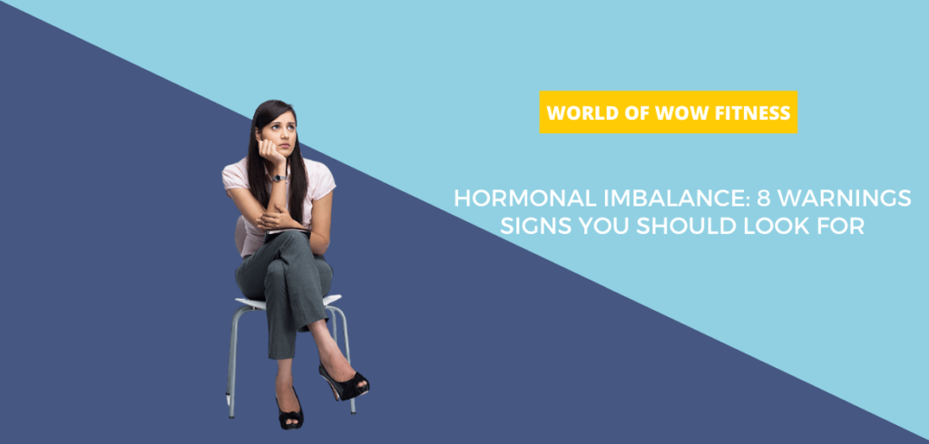 Hormonal Imbalance: 8 Warnings Signs You Should Look For
