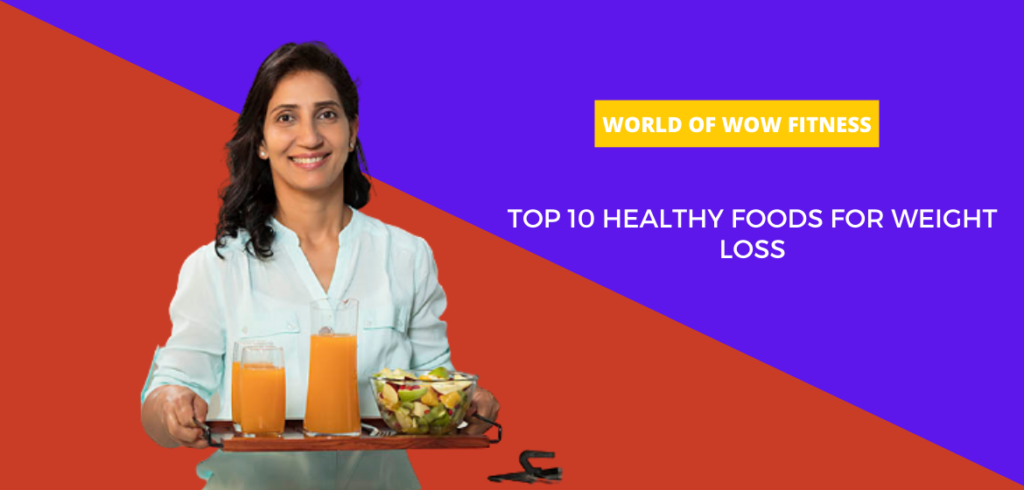 TOP 10 HEALTHY FOODS FOR WEIGHT LOSS