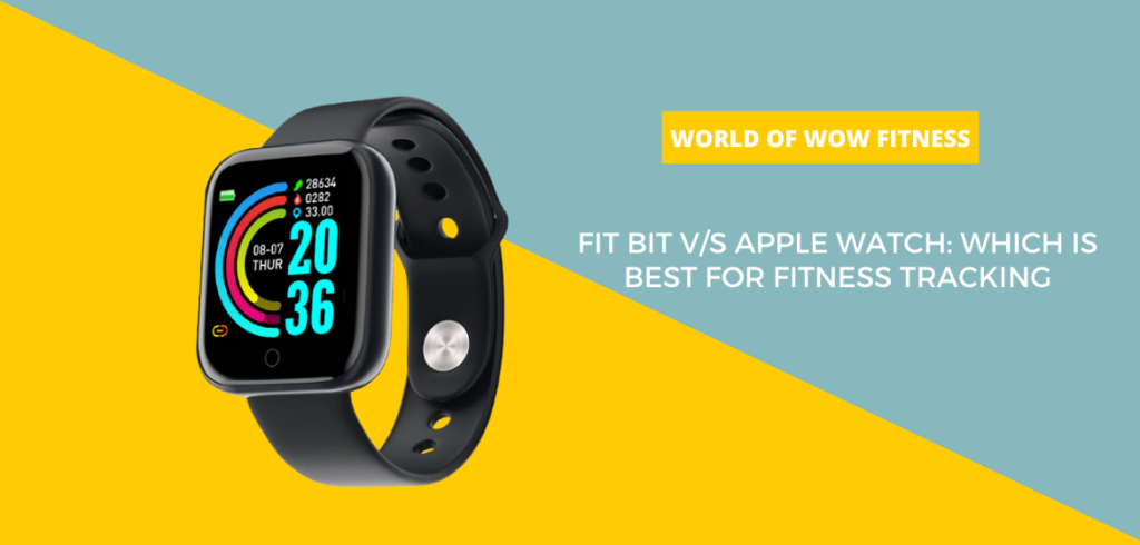 Fit Bit v/s Apple Watch: Which Is Best for Fitness Tracking
