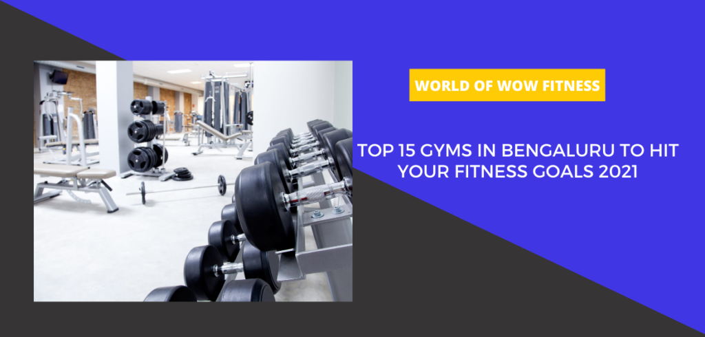 Top 15 gyms in Bengaluru to hit your fitness goals 2021
