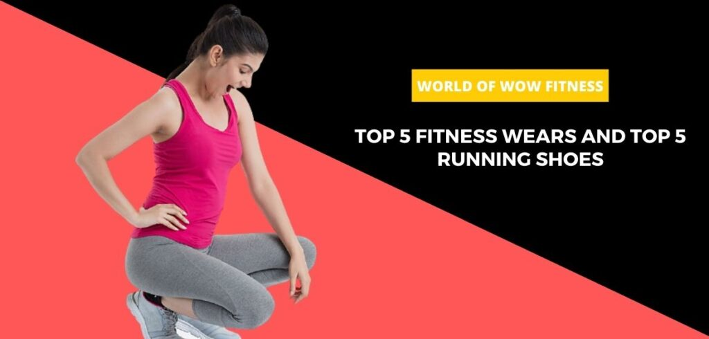 Top 5 fitness wears and top 5 running shoes